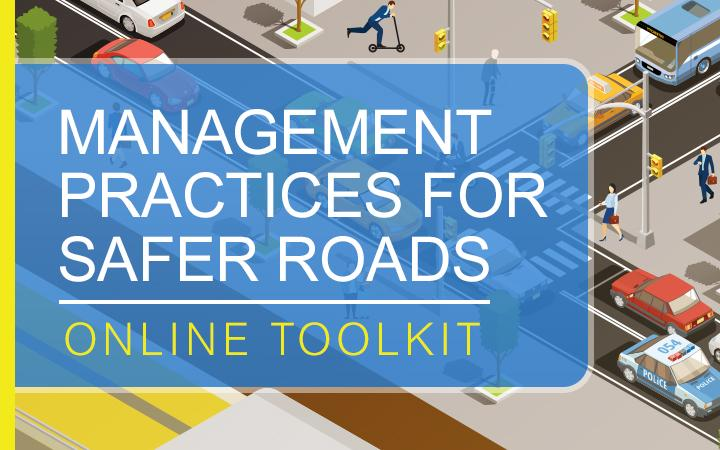 MANAGEMENT PRACTICES FOR SAFER ROADS ONLINE TOOLKIT
